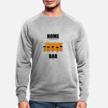 Bar Pub Bar pub counter drinking home is where my bar is - Men's Organic Sweatshirt