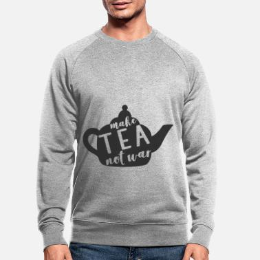 Make A Present make tea not was a present - Men's Organic Sweatshirt