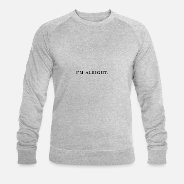 IM ALRIGHT BLACK print - Men's Organic Sweatshirt