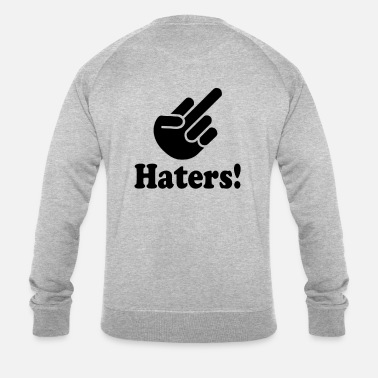Hater Haters! - Men's Organic Sweatshirt