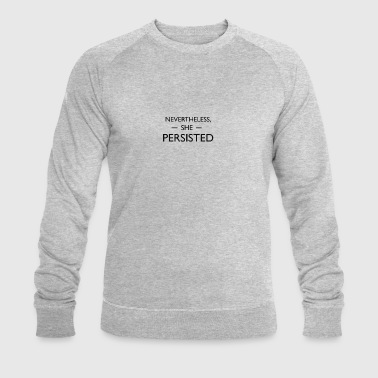 Nevertheless, she persisted - Men's Organic Sweatshirt by Stanley & Stella