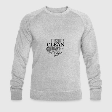 If this shirt is clean I have not ate my pizza yet - Men's Organic Sweatshirt by Stanley & Stella