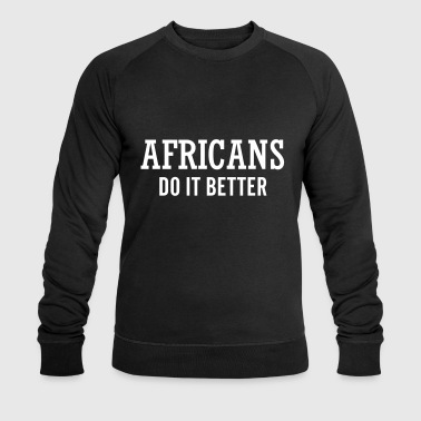 Africans do it better - Men's Organic Sweatshirt by Stanley & Stella