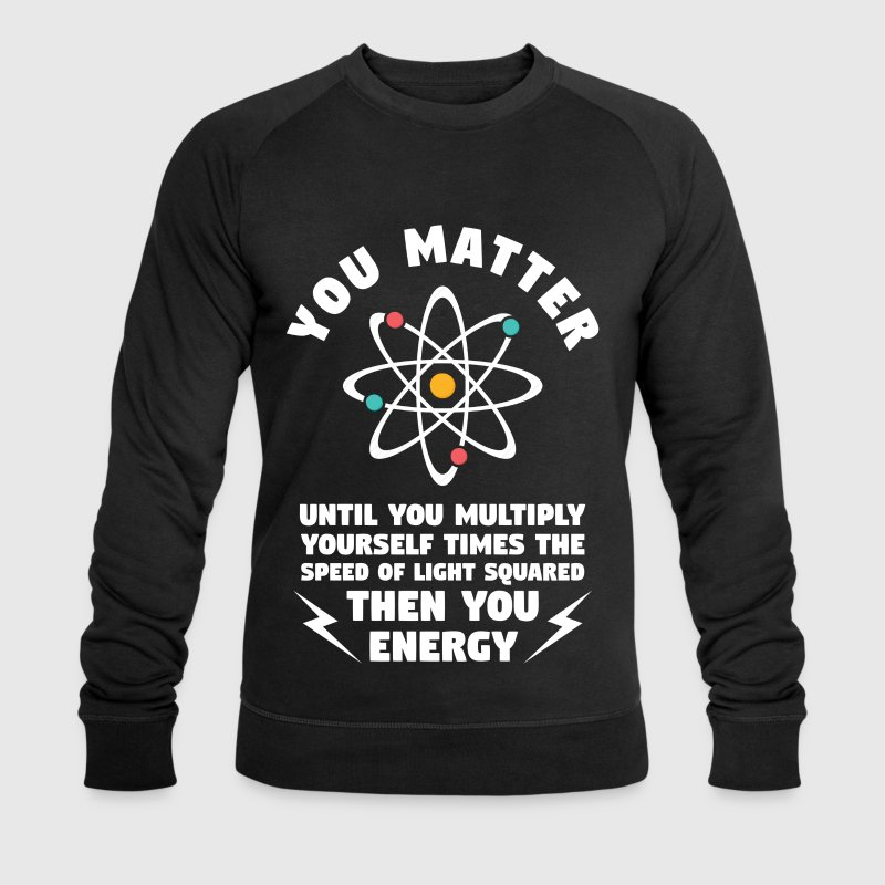 You Matter Unless You Multiply Yourself  - Men's Organic Sweatshirt by Stanley & Stella