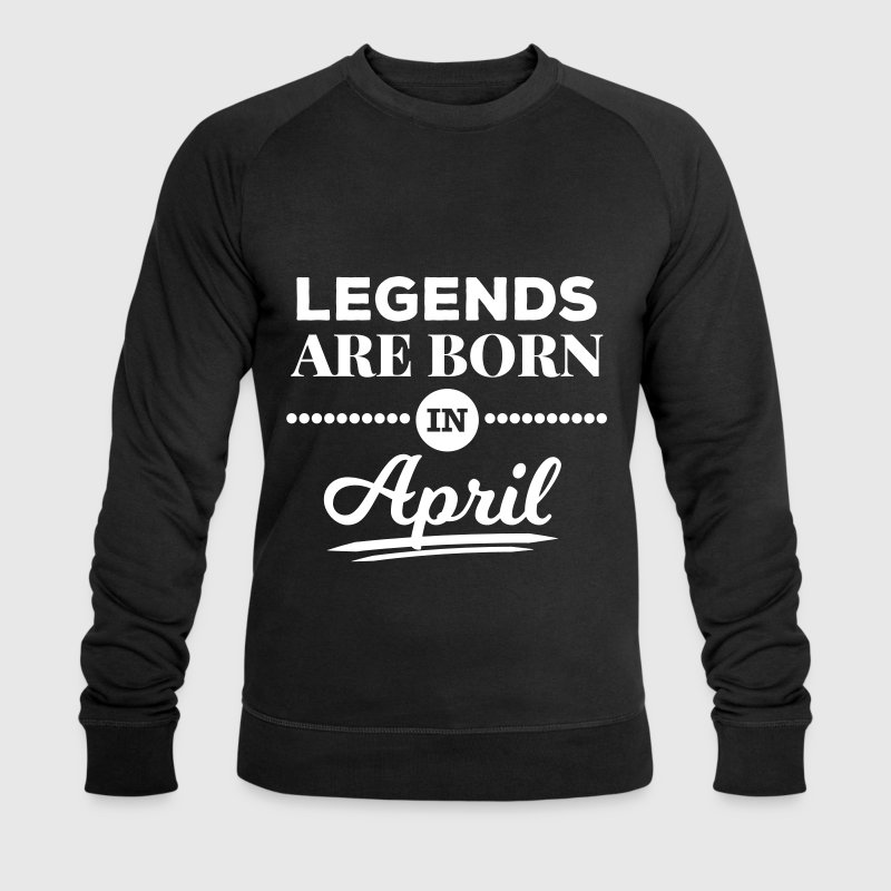 legends are born in april Geburtstag Spruch lustig - Männer Bio-Sweatshirt von Stanley & Stella