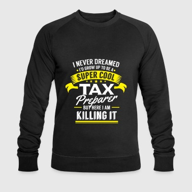 I never dreamed to be a Tax Preparer killing it - Sweat-shirt bio Stanley & Stella Homme