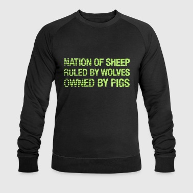 Nation Of Sheep. Ruled by Wolves. Owned by Pigs. - Men's Organic Sweatshirt by Stanley & Stella