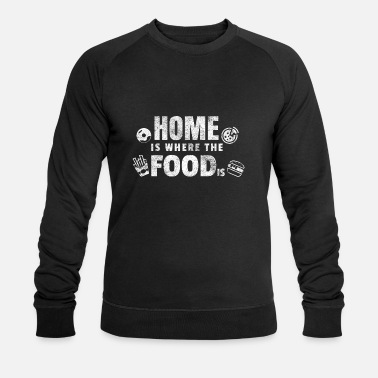 Fast Food Home is where the food is gift food fast food - Men's Organic Sweatshirt by Stanley & Stella