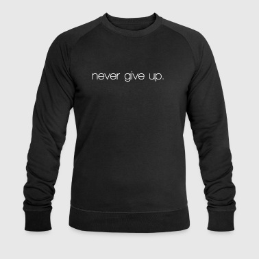 never give up. never give up - Men's Organic Sweatshirt by Stanley & Stella