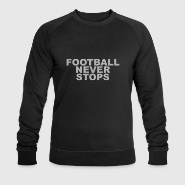 FOOTBALL NEVERSTOPS - Men's Organic Sweatshirt by Stanley & Stella