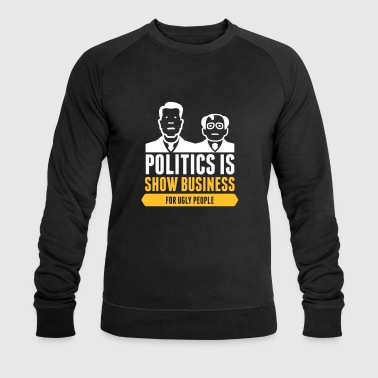 Political Issues Politics Is Show Business For Ugly People - Men's Organic Sweatshirt by Stanley & Stella