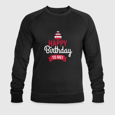 Happy Birthday Happy birthday to me! - Männer Bio-Sweatshirt von Stanley & Stella