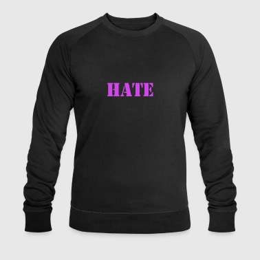 HATE. - Men's Organic Sweatshirt by Stanley & Stella