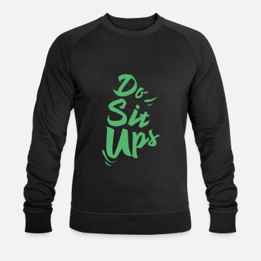 Sit Sit ups - Men's Organic Sweatshirt