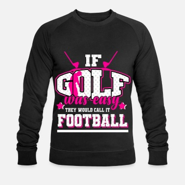Sport Golf - If it were easy, it would be soccer - Men's Organic Sweatshirt
