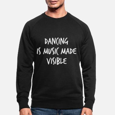 Tänzerin Ballett - Dancing is music made visible - Männer Bio Pullover