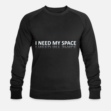 I need my space - Men's Organic Sweatshirt
