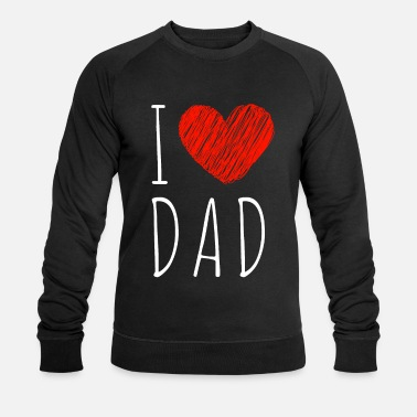 I Love Dad I love dad - Men's Organic Sweatshirt