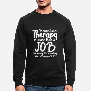 Occupation Occupational therapy occupational therapy occupational therapist - Men's Organic Sweatshirt