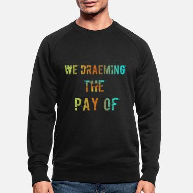Pay The Pay of - Men's Organic Sweatshirt