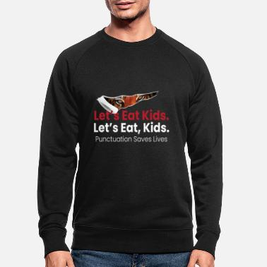 Punctuation Marks Lets Eat Kids Punctuation Saves Lives - Men's Organic Sweatshirt