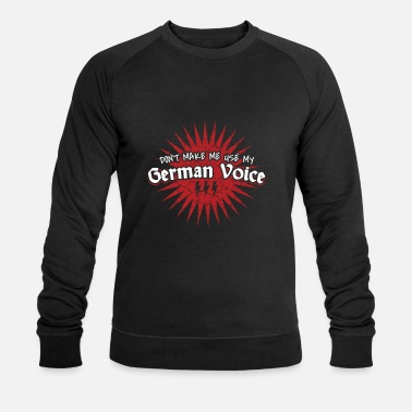 Don't Make Me Use My German Voice - Men's Organic Sweatshirt