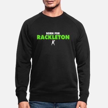 BORN FOR RACKLETON t-shirt - Men's Organic Sweatshirt