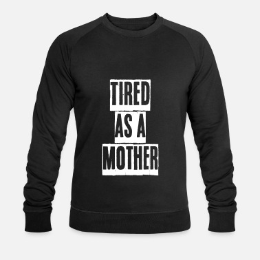 Tired as a Mother - Men's Organic Sweatshirt