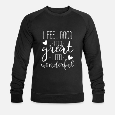Feel I feel Good I feel Great I feel Wonderful - Sweat-shirt bio Homme