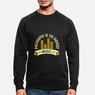 Philosophy Philosophy is the highest music 01 - Men's Organic Sweatshirt