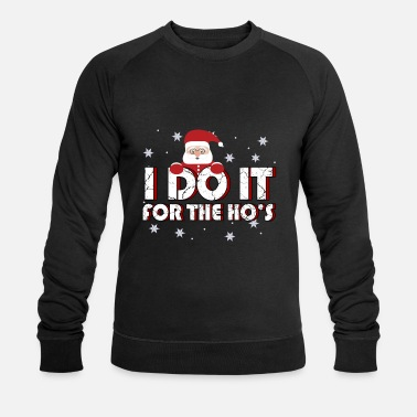 I Make It For The Ho's Fun Christmas Gift - Men's Organic Sweatshirt