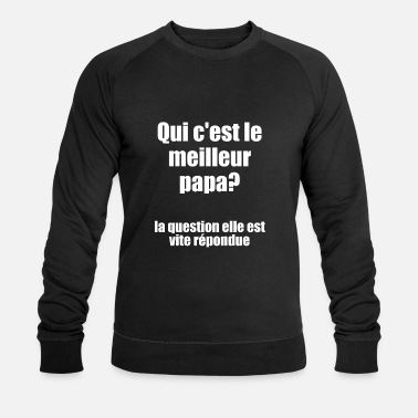 Question Qui c'est le meilleur papa? / I Love My Dad - Men's Organic Sweatshirt