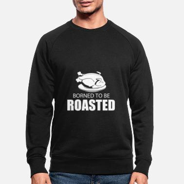 Roast Born to Roasted - Men's Organic Sweatshirt