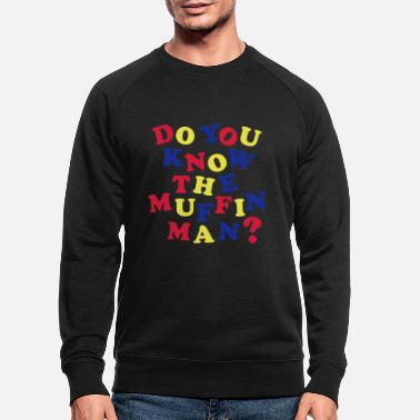 Muffin Do You Know The Muffin Man ? - Men's Organic Sweatshirt