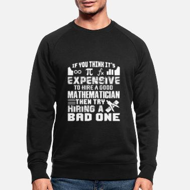 Mathematician Mathematician Good Mathematician - Men's Organic Sweatshirt