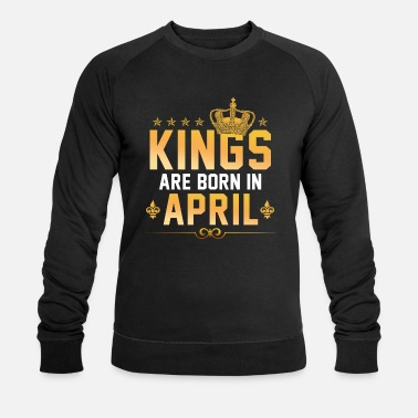 April Kings Are Born In April - Birth Birthday Party - Men's Organic Sweatshirt