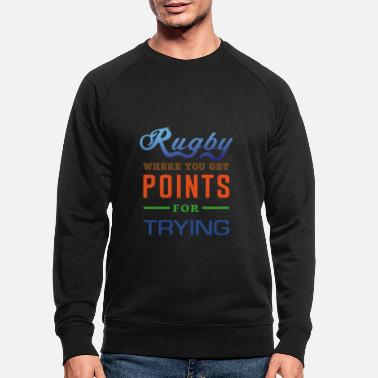 Rugby, where you get points for trying - Men's Organic Sweatshirt