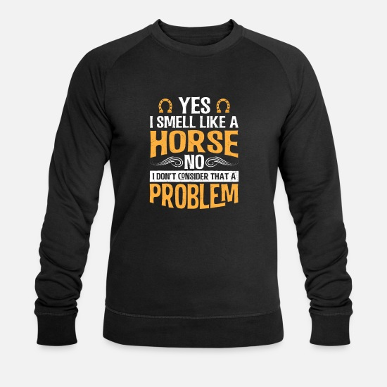 Horse Hoodies & Sweatshirts - I Smell Like a Horse Funny Gift for Horse Lover - Men's Organic Sweatshirt black