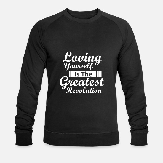 Love Hoodies & Sweatshirts - loving yourself is the greatest revolution women - Men's Organic Sweatshirt black