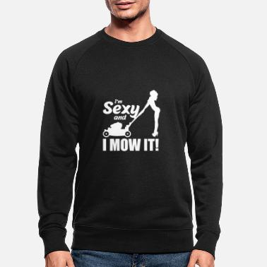 Mow Im Sexy And I Mow It - Men's Organic Sweatshirt