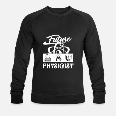 Physicist Physicist Future Physicist - Men's Organic Sweatshirt