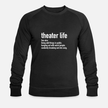 Theater Theater Life Definition | Theatre Nerd, Musical - Männer Bio Pullover
