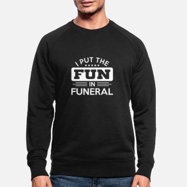 Politics Sarcasm Fun Funeral Dark Humor - Men's Organic Sweatshirt
