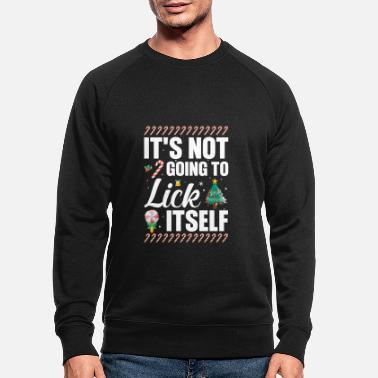 Party Christmas Not Going To Lick Itself Funny Xmas - Men's Organic Sweatshirt