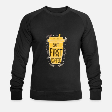 Coffe Obessed But first coffee - Men's Organic Sweatshirt