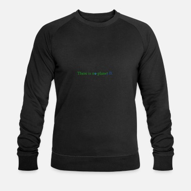 There is no planet B - Men's Organic Sweatshirt