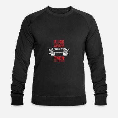 Die Cool & Funny Workout, Lifting and Gym - Men's Organic Sweatshirt