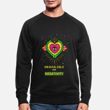 Zest For Life Unavailable for Negativity Zest for Life Gift - Men's Organic Sweatshirt