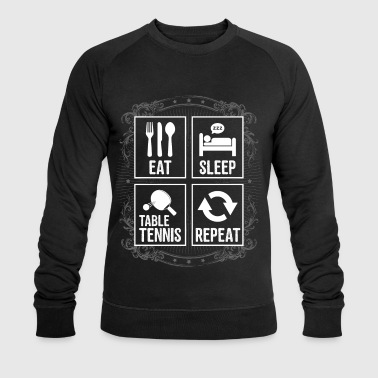 EAT SLEEP TABLE TENNIS REPEAT - Men's Organic Sweatshirt by Stanley & Stella
