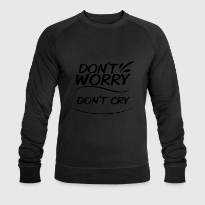 Don't Worry - don't cry - Men's Organic Sweatshirt by Stanley & Stella